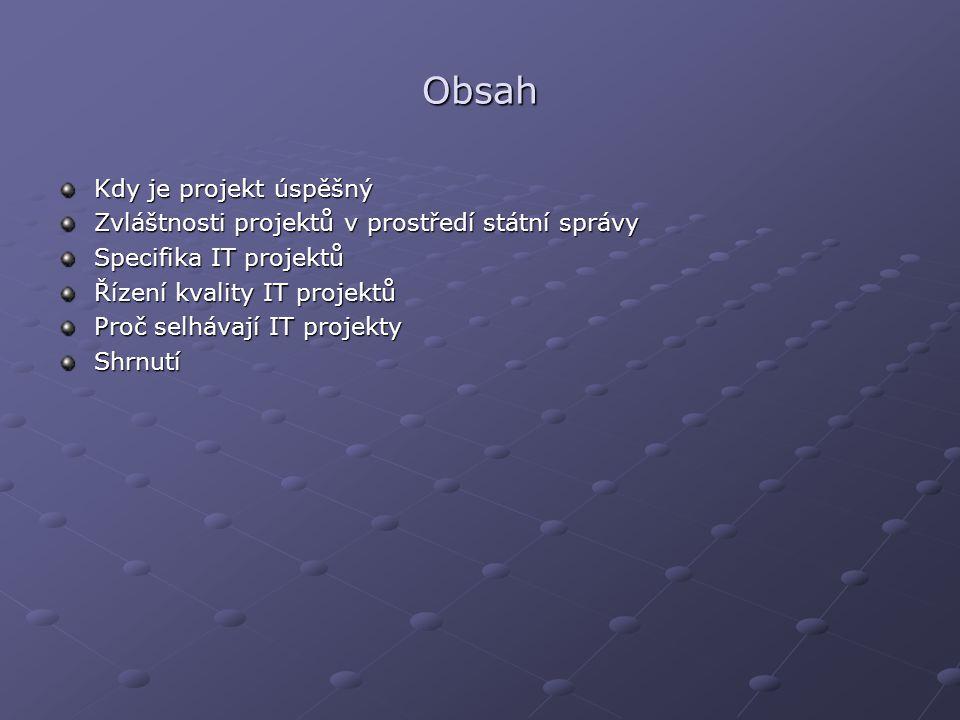 Obsah Kdy je projekt úspěšný Zvláštnosti projektů v prostředí státní správy Specifika IT projektů Řízení kvality IT projektů Proč selhávají IT projekty Shrnutí