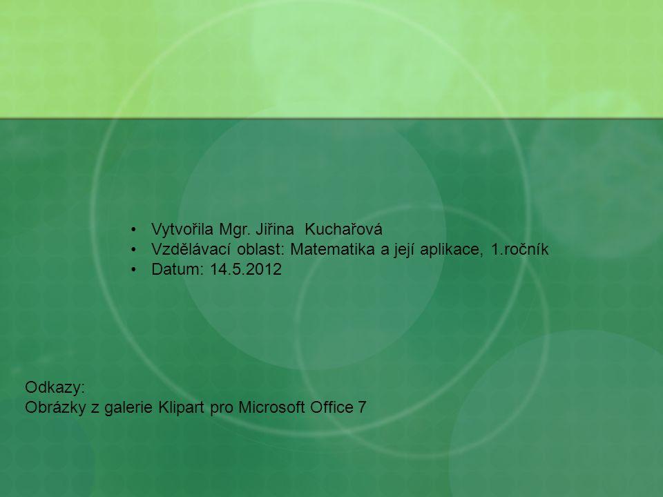 Vytvořila Mgr. Jiřina Kuchařová Vzdělávací oblast: Matematika a její aplikace, 1.ročník Datum: 14.5.2012 Odkazy: Obrázky z galerie Klipart pro Microso