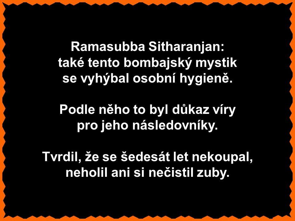 Ramasubba Sitharanjan: také tento bombajský mystik se vyhýbal osobní hygieně.