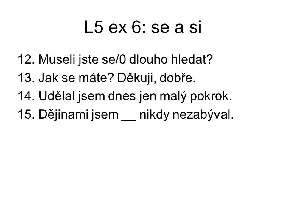 L5 ex 6: se a si 12. Museli jste se/0 dlouho hledat.