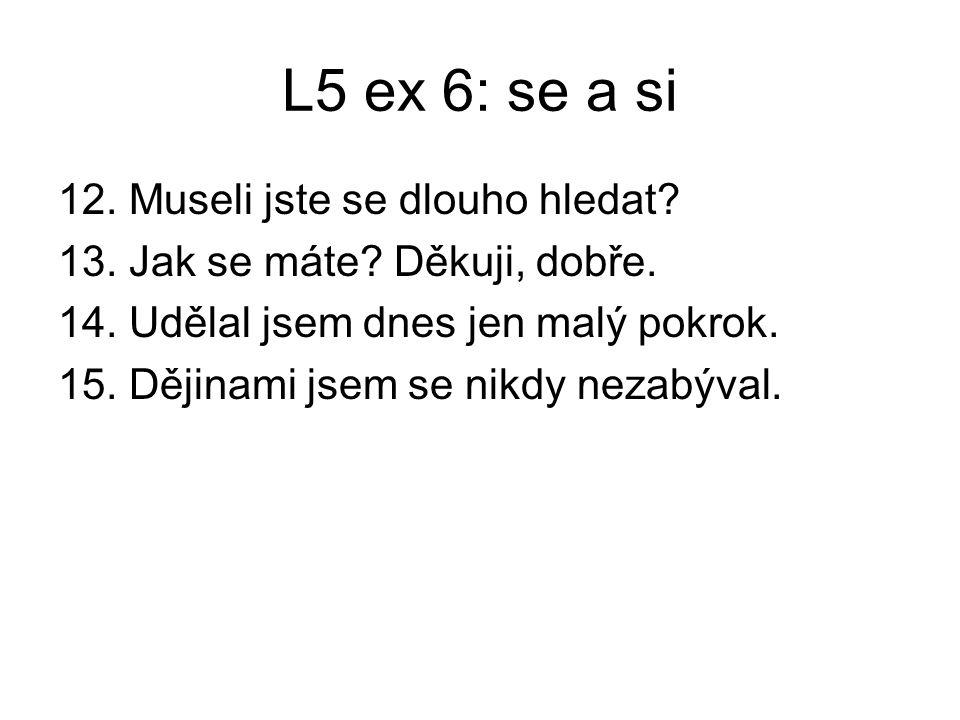 L5 ex 6: se a si 12. Museli jste se dlouho hledat.