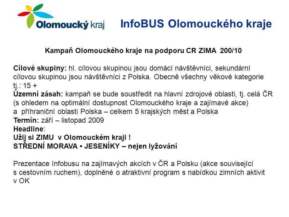 InfoBUS Olomouckého kraje Kampaň Olomouckého kraje na podporu CR ZIMA 200/10 Cílové skupiny: hl.