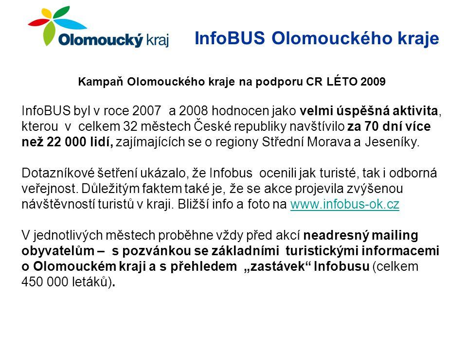 Kampaň Olomouckého kraje na podporu CR LÉTO 2009 InfoBUS byl v roce 2007 a 2008 hodnocen jako velmi úspěšná aktivita, kterou v celkem 32 městech České republiky navštívilo za 70 dní více než 22 000 lidí, zajímajících se o regiony Střední Morava a Jeseníky.