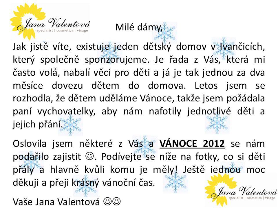 Milé dámy, Jak jistě víte, existuje jeden dětský domov v Ivančicích, který společně sponzorujeme.