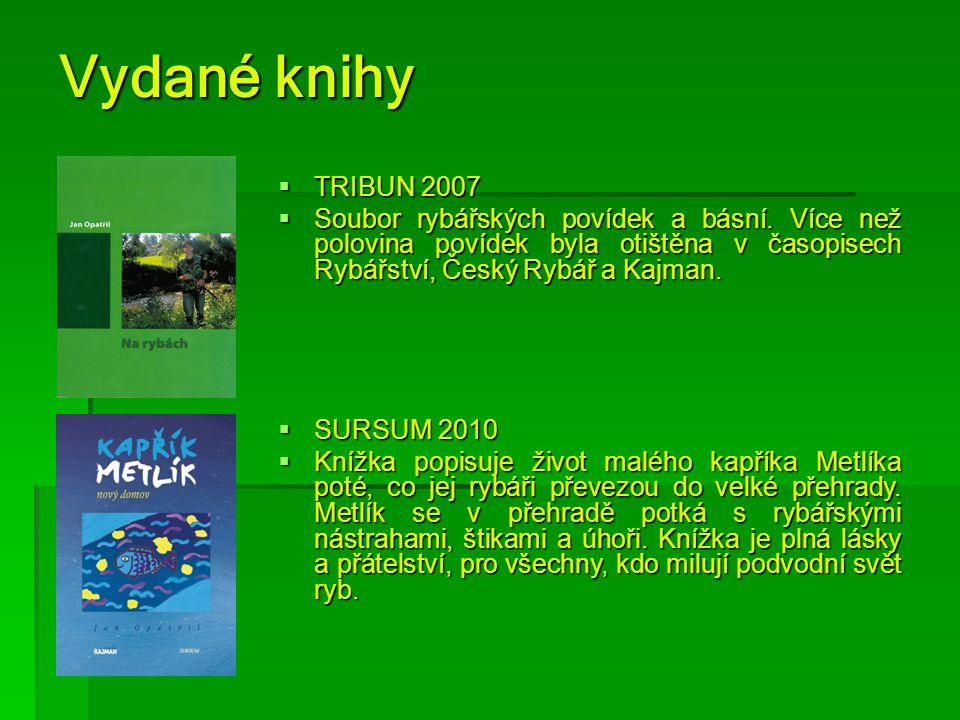 Vydané knihy  TRIBUN 2007  Soubor rybářských povídek a básní. Více než polovina povídek byla otištěna v časopisech Rybářství, Český Rybář a Kajman.