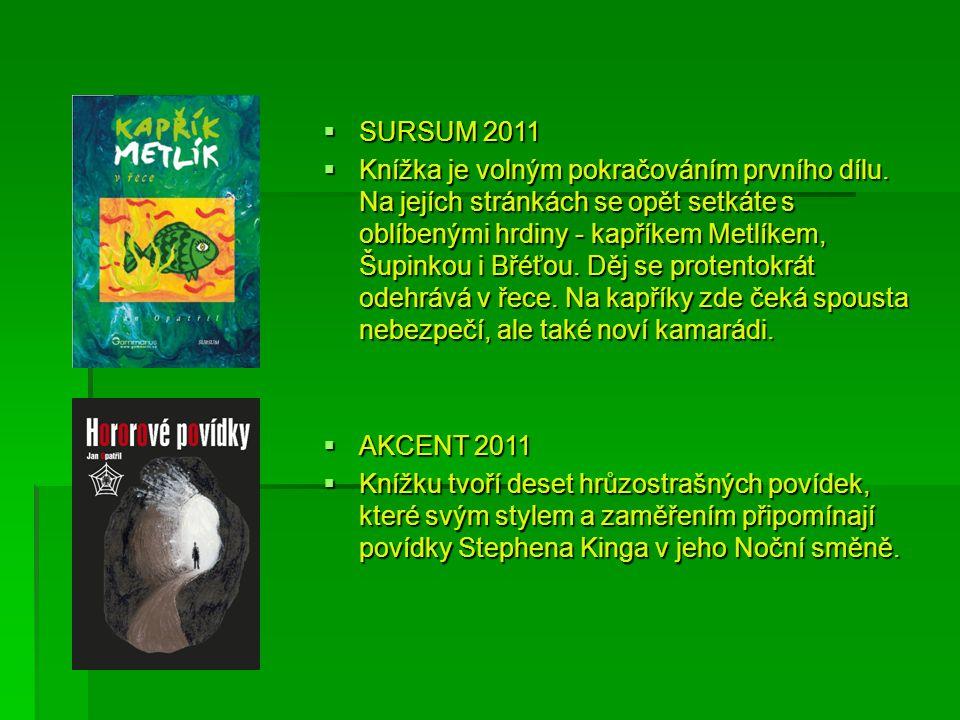  SURSUM 2011  Knížka je volným pokračováním prvního dílu. Na jejích stránkách se opět setkáte s oblíbenými hrdiny - kapříkem Metlíkem, Šupinkou i Bř