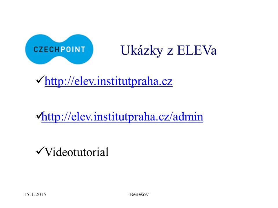 15.1.2015Benešov Ukázky z ELEVa http://elev.institutpraha.cz http://elev.institutpraha.cz/admin Videotutorial