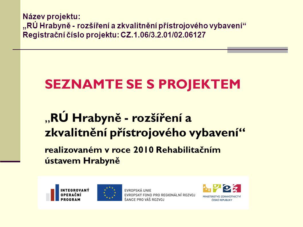 """Název projektu: """"RÚ Hrabyně - rozšíření a zkvalitnění přístrojového vybavení"""" Registrační číslo projektu: CZ.1.06/3.2.01/02.06127 SEZNAMTE SE S PROJEK"""