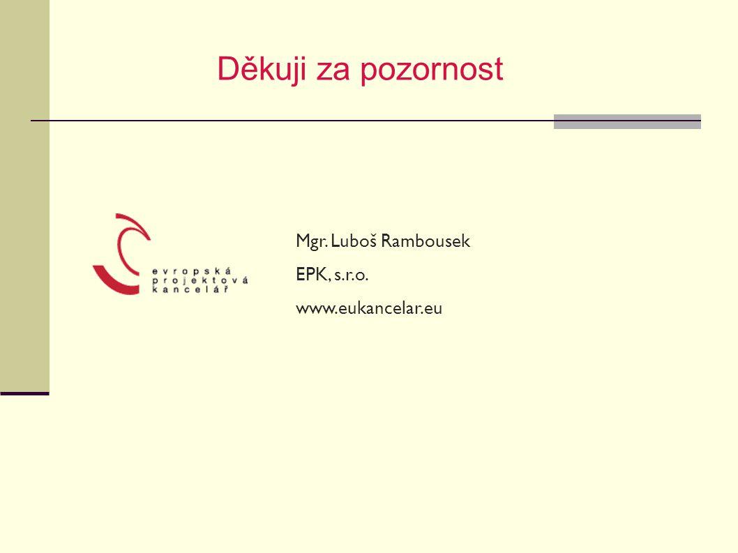 Mgr. Luboš Rambousek EPK, s.r.o. www.eukancelar.eu Děkuji za pozornost