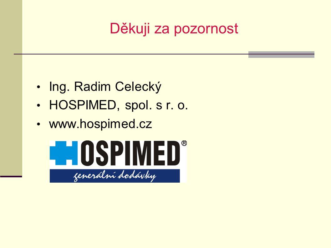 Děkuji za pozornost Ing. Radim Celecký HOSPIMED, spol. s r. o. www.hospimed.cz
