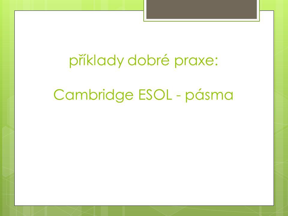 příklady dobré praxe: Cambridge ESOL - pásma