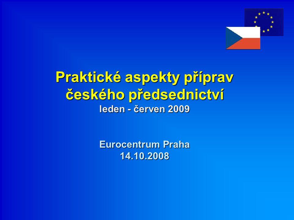 Praktické aspekty příprav českého předsednictví leden - červen 2009 Eurocentrum Praha 14.10.2008