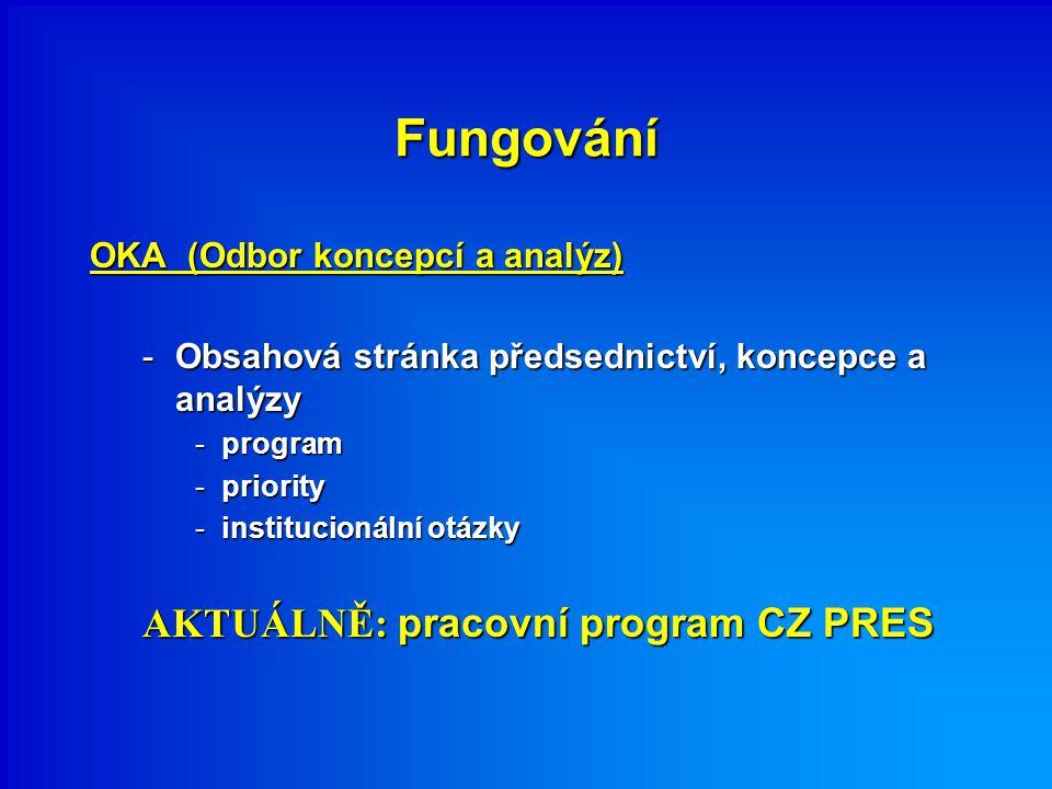 Fungování OKA (Odbor koncepcí a analýz) -Obsahová stránka předsednictví, koncepce a analýzy -program -priority -institucionální otázky AKTUÁLNĚ: pracovní program CZ PRES