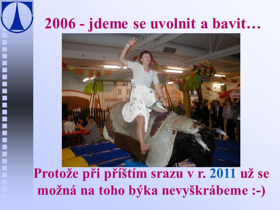2006 - jdeme se uvolnit a bavit… Protože při příštím srazu v r. 2011 už se možná na toho býka nevyškrábeme :-)