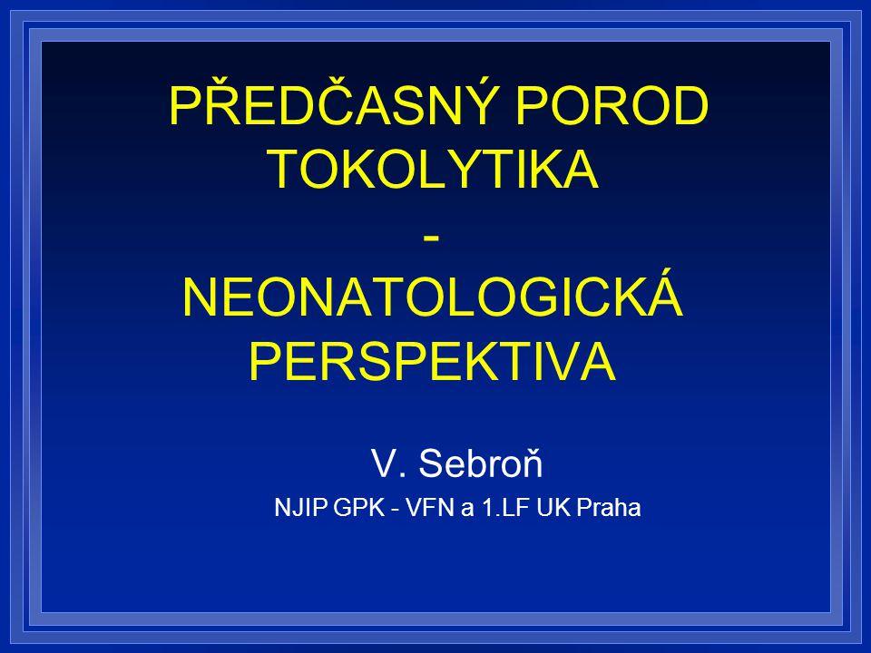 PŘEDČASNÝ POROD TOKOLYTIKA - NEONATOLOGICKÁ PERSPEKTIVA V. Sebroň NJIP GPK - VFN a 1.LF UK Praha
