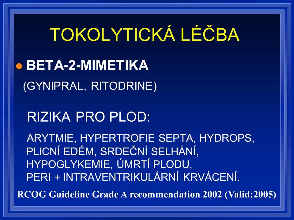 TOKOLYTICKÁ LÉČBA BETA-2-MIMETIKA (GYNIPRAL, RITODRINE) RIZIKA PRO PLOD: ARYTMIE, HYPERTROFIE SEPTA, HYDROPS, PLICNÍ EDÉM, SRDEČNÍ SELHÁNÍ, HYPOGLYKEMIE, ÚMRTÍ PLODU, PERI + INTRAVENTRIKULÁRNÍ KRVÁCENÍ.