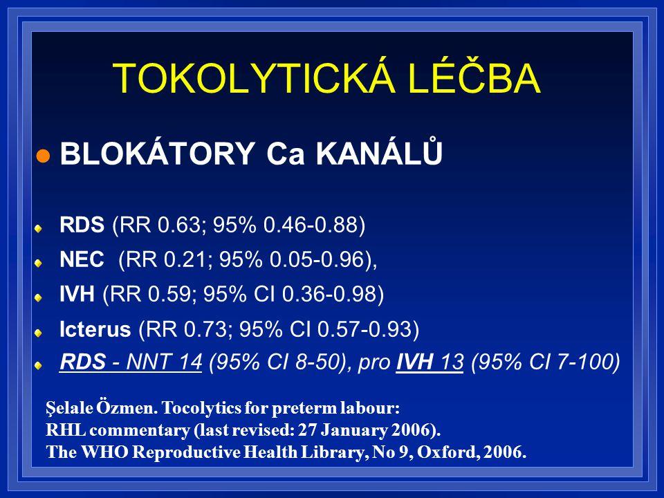 TOKOLYTICKÁ LÉČBA BLOKÁTORY Ca KANÁLŮ RDS (RR 0.63; 95% 0.46-0.88) NEC (RR 0.21; 95% 0.05-0.96), IVH (RR 0.59; 95% CI 0.36-0.98) Icterus (RR 0.73; 95% CI 0.57-0.93) RDS - NNT 14 (95% CI 8-50), pro IVH 13 (95% CI 7-100) Şelale Özmen.