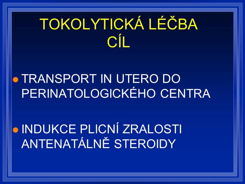 TOKOLYTICKÁ LÉČBA CÍL TRANSPORT IN UTERO DO PERINATOLOGICKÉHO CENTRA INDUKCE PLICNÍ ZRALOSTI ANTENATÁLNĚ STEROIDY