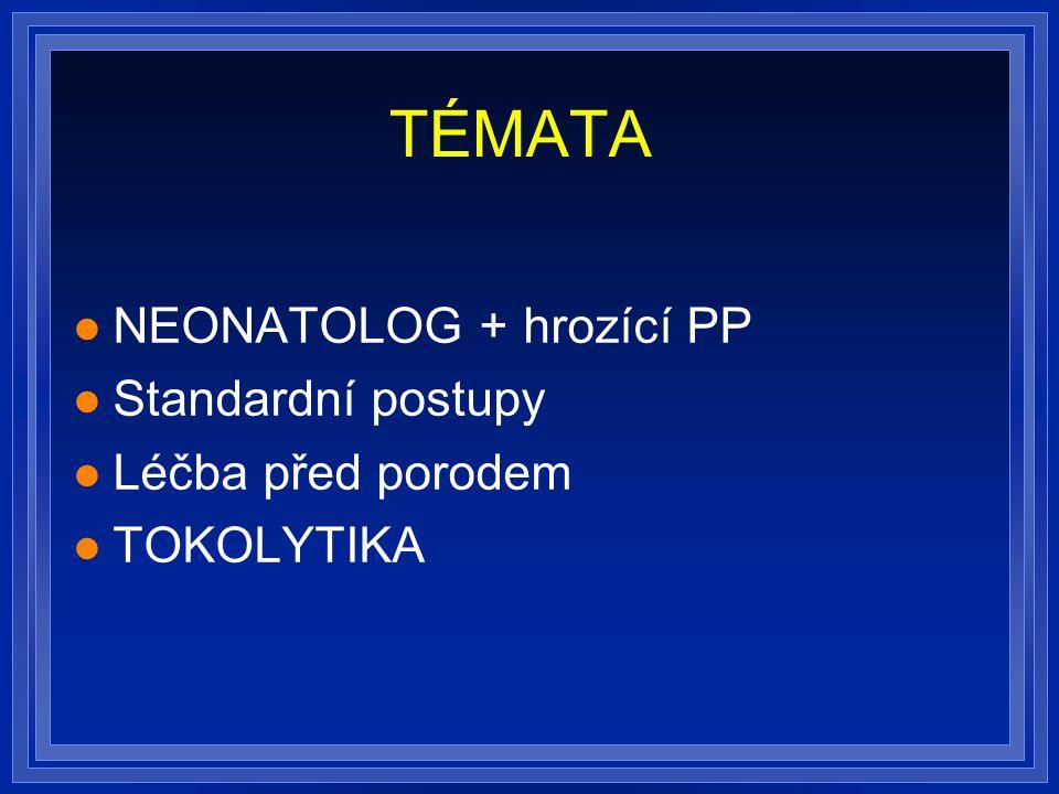 TÉMATA NEONATOLOG + hrozící PP Standardní postupy Léčba před porodem TOKOLYTIKA