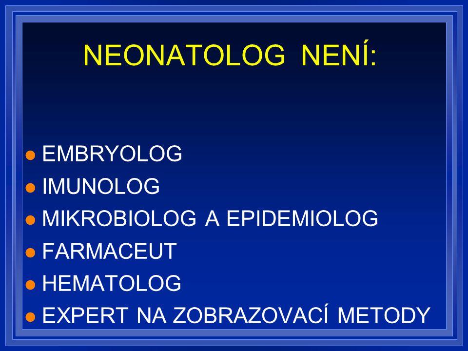 NEONATOLOG NENÍ: EMBRYOLOG IMUNOLOG MIKROBIOLOG A EPIDEMIOLOG FARMACEUT HEMATOLOG EXPERT NA ZOBRAZOVACÍ METODY