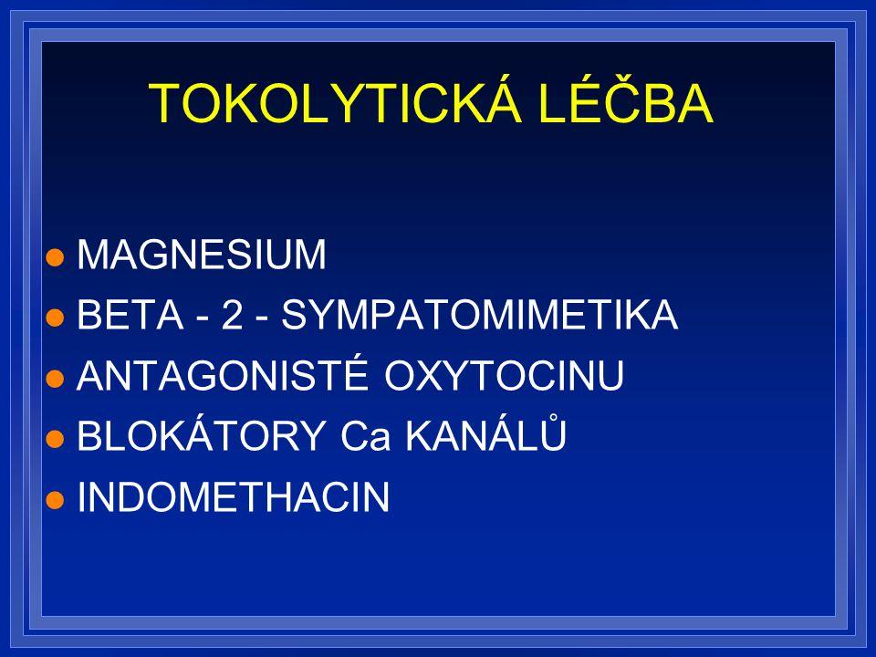 TOKOLYTICKÁ LÉČBA MAGNESIUM BETA - 2 - SYMPATOMIMETIKA ANTAGONISTÉ OXYTOCINU BLOKÁTORY Ca KANÁLŮ INDOMETHACIN