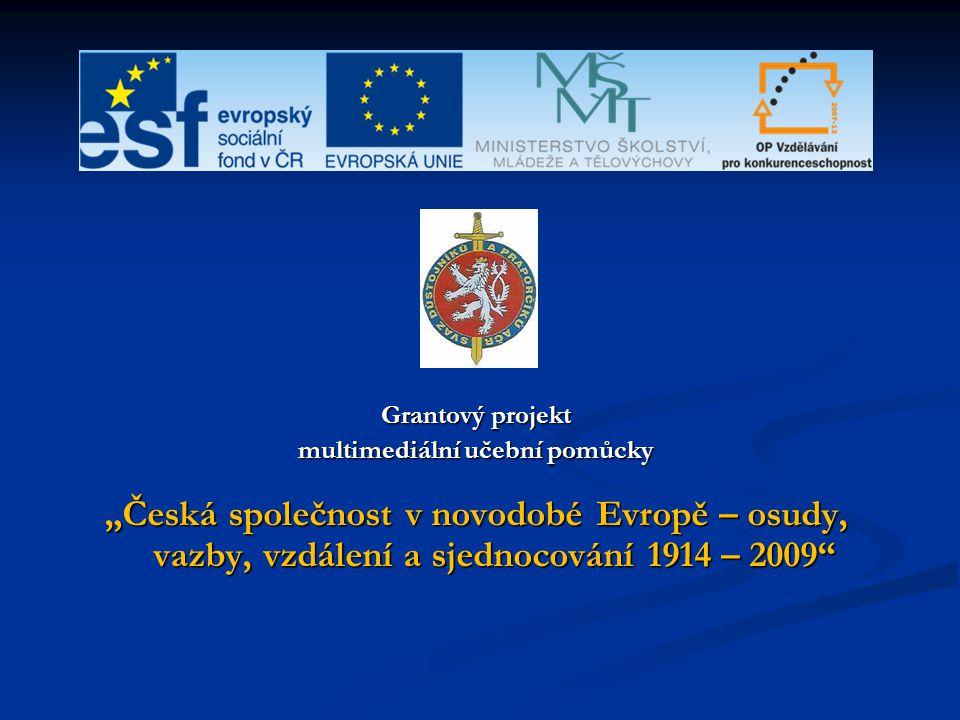 """Grantový projekt multimediální učební pomůcky """"Česká společnost v novodobé Evropě – osudy, vazby, vzdálení a sjednocování 1914 – 2009"""""""