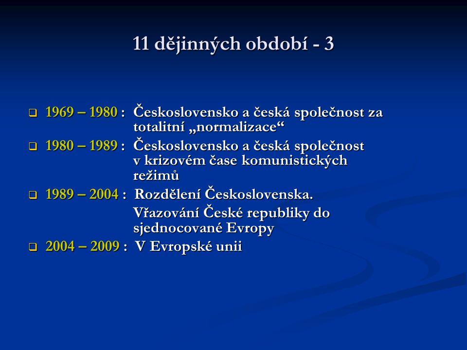 """11 dějinných období - 3  1969 – 1980 : Československo a česká společnost za totalitní """"normalizace""""  1980 – 1989 : Československo a česká společnost"""