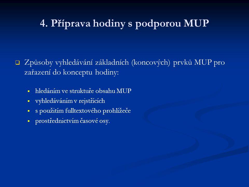 4. Příprava hodiny s podporou MUP   Způsoby vyhledávání základních (koncových) prvků MUP pro zařazení do konceptu hodiny:   hledáním ve struktuře