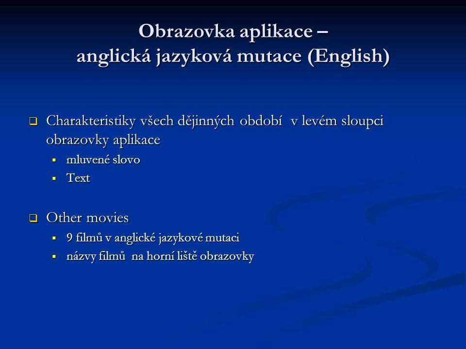 Obrazovka aplikace – anglická jazyková mutace (English)  Charakteristiky všech dějinných období v levém sloupci obrazovky aplikace  mluvené slovo  Text  Other movies  9 filmů v anglické jazykové mutaci  názvy filmů na horní liště obrazovky