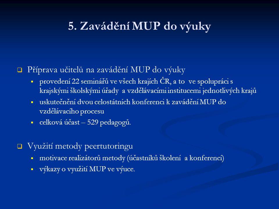 5. Zavádění MUP do výuky   Příprava učitelů na zavádění MUP do výuky   provedení 22 seminářů ve všech krajích ČR, a to ve spolupráci s krajskými š