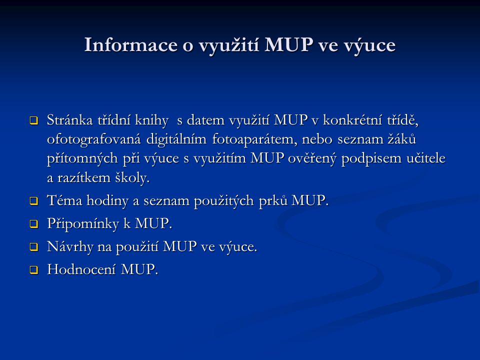 Informace o využití MUP ve výuce  Stránka třídní knihy s datem využití MUP v konkrétní třídě, ofotografovaná digitálním fotoaparátem, nebo seznam žáků přítomných při výuce s využitím MUP ověřený podpisem učitele a razítkem školy.