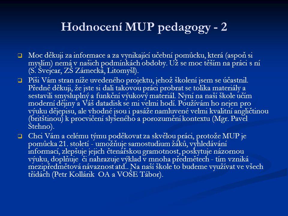Hodnocení MUP pedagogy - 2   Moc děkuji za informace a za vynikající učební pomůcku, která (aspoň si myslím) nemá v našich podmínkách obdoby.