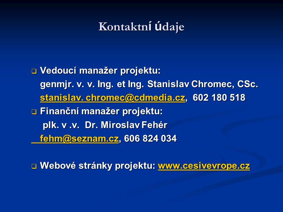 Kontaktn í ú daje  Vedoucí manažer projektu: genmjr. v. v. Ing. et Ing. Stanislav Chromec, CSc. stanislav. chromec@cdmedia.czstanislav. chromec@cdmed