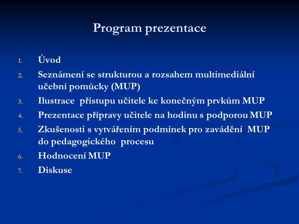 Program prezentace 1. 1. Úvod 2. 2. Seznámení se strukturou a rozsahem multimediální učební pomůcky (MUP) 3. 3. Ilustrace přístupu učitele ke konečným