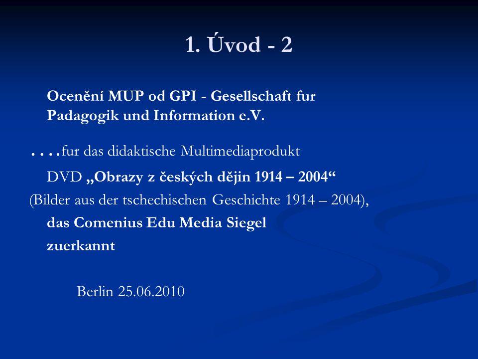 1. Úvod - 2 Ocenění MUP od GPI - Gesellschaft fur Padagogik und Information e.V. …. fur das didaktische Multimediaprodukt DVD,,Obrazy z českých dějin