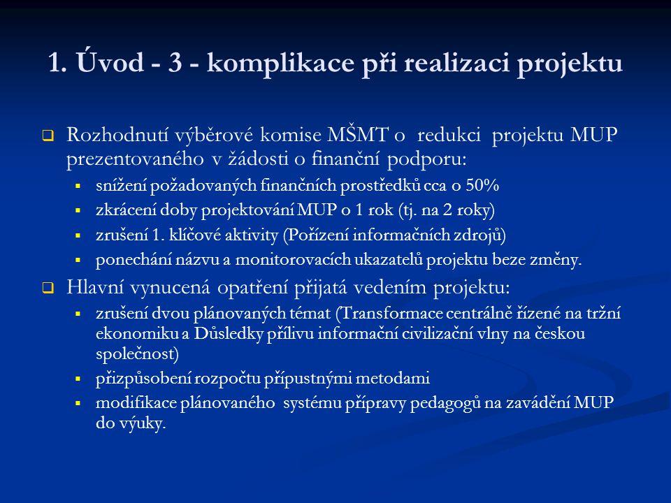 1. Úvod - 3 - komplikace při realizaci projektu   Rozhodnutí výběrové komise MŠMT o redukci projektu MUP prezentovaného v žádosti o finanční podporu