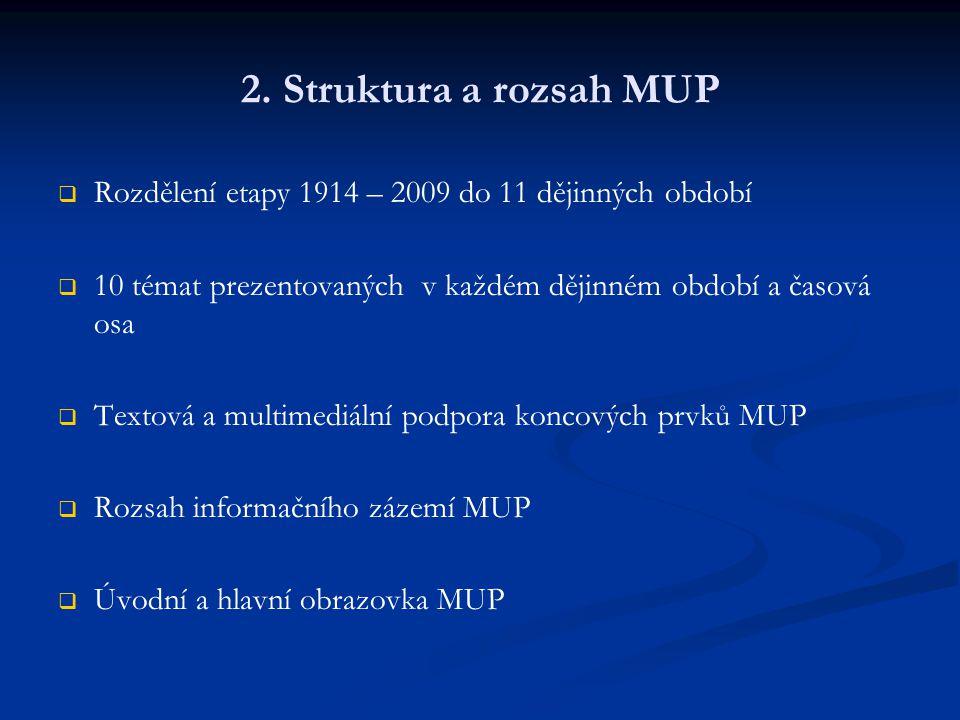 2. Struktura a rozsah MUP   Rozdělení etapy 1914 – 2009 do 11 dějinných období   10 témat prezentovaných v každém dějinném období a časová osa  