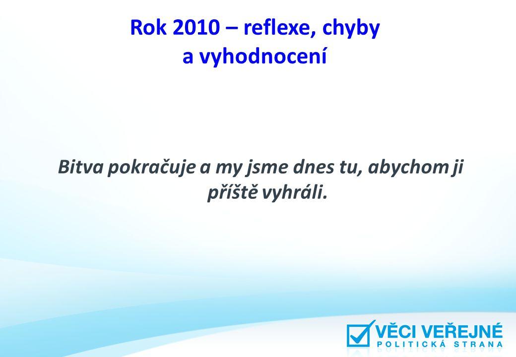 Rok 2010 – reflexe, chyby a vyhodnocení Bitva pokračuje a my jsme dnes tu, abychom ji příště vyhráli.
