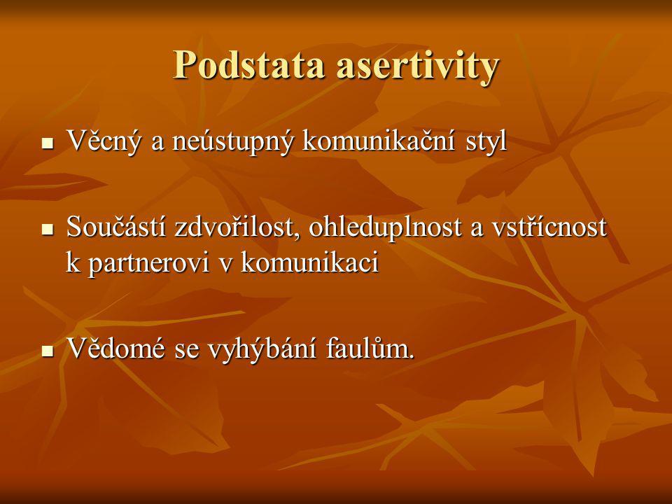 Cíl asertivního jednání Věcně čelit neoprávněné kritice, manipulaci, agresivním výpadům Věcně čelit neoprávněné kritice, manipulaci, agresivním výpadům Asertivní trénink určen: Asertivní trénink určen: - pro plaché, neprůbojné jedince - pro ty, kteří naopak reagují velmi podrážděně a mají sklony vyvolávat slovní konflikty.