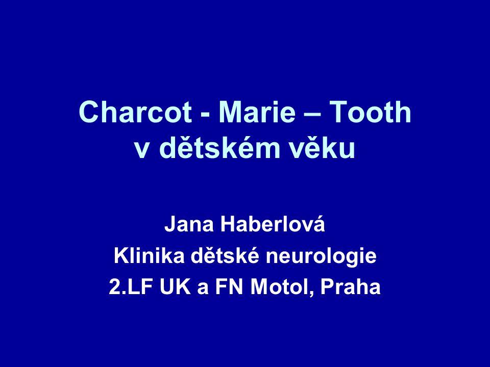 Charcot - Marie – Tooth v dětském věku Jana Haberlová Klinika dětské neurologie 2.LF UK a FN Motol, Praha