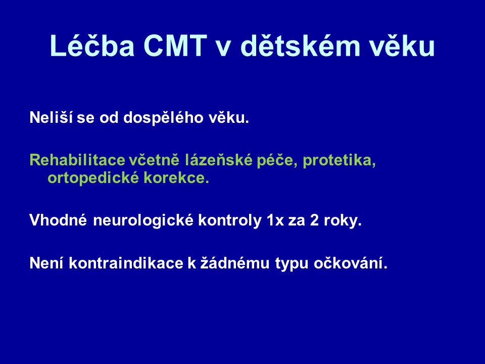 Léčba CMT v dětském věku Neliší se od dospělého věku. Rehabilitace včetně lázeňské péče, protetika, ortopedické korekce. Vhodné neurologické kontroly