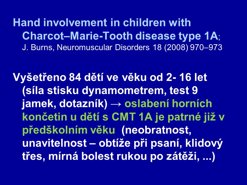 Hand involvement in children with Charcot–Marie-Tooth disease type 1A ; J. Burns, Neuromuscular Disorders 18 (2008) 970–973 Vyšetřeno 84 dětí ve věku