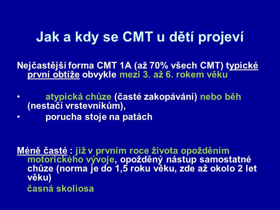 Jak a kdy se CMT u dětí projeví Nejčastější forma CMT 1A (až 70% všech CMT) typické první obtíže obvykle mezi 3. až 6. rokem věku atypická chůze (čast
