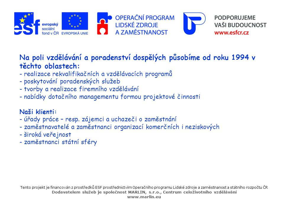 Na poli vzdělávání a poradenství dospělých působíme od roku 1994 v těchto oblastech: - realizace rekvalifikačních a vzdělávacích programů - poskytován