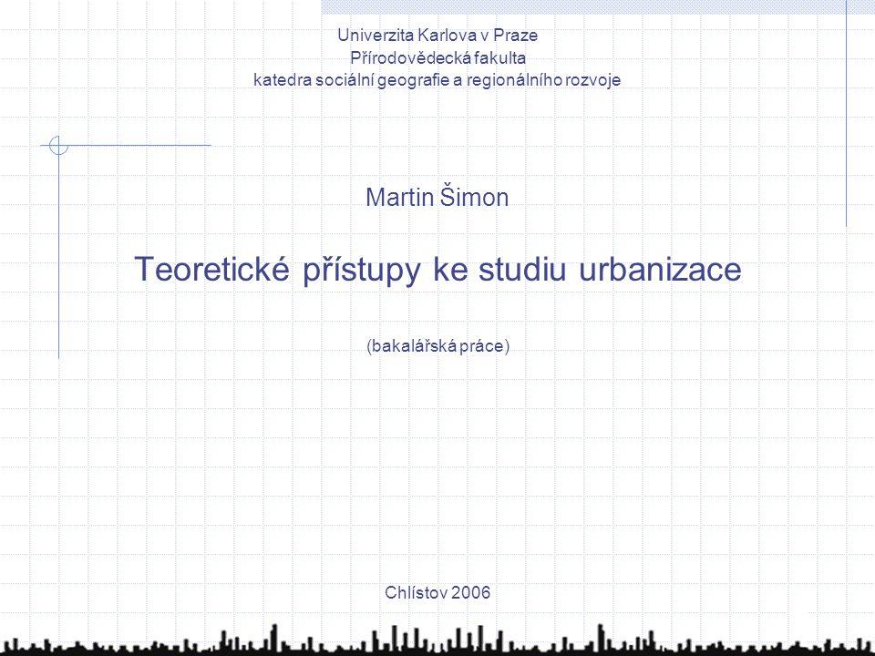1 Univerzita Karlova v Praze Přírodovědecká fakulta katedra sociální geografie a regionálního rozvoje Martin Šimon Teoretické přístupy ke studiu urban