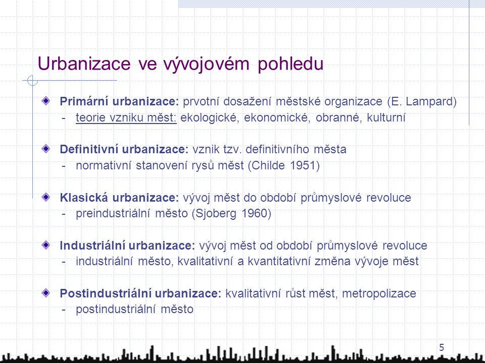 5 Urbanizace ve vývojovém pohledu Primární urbanizace: prvotní dosažení městské organizace (E. Lampard) - teorie vzniku měst: ekologické, ekonomické,