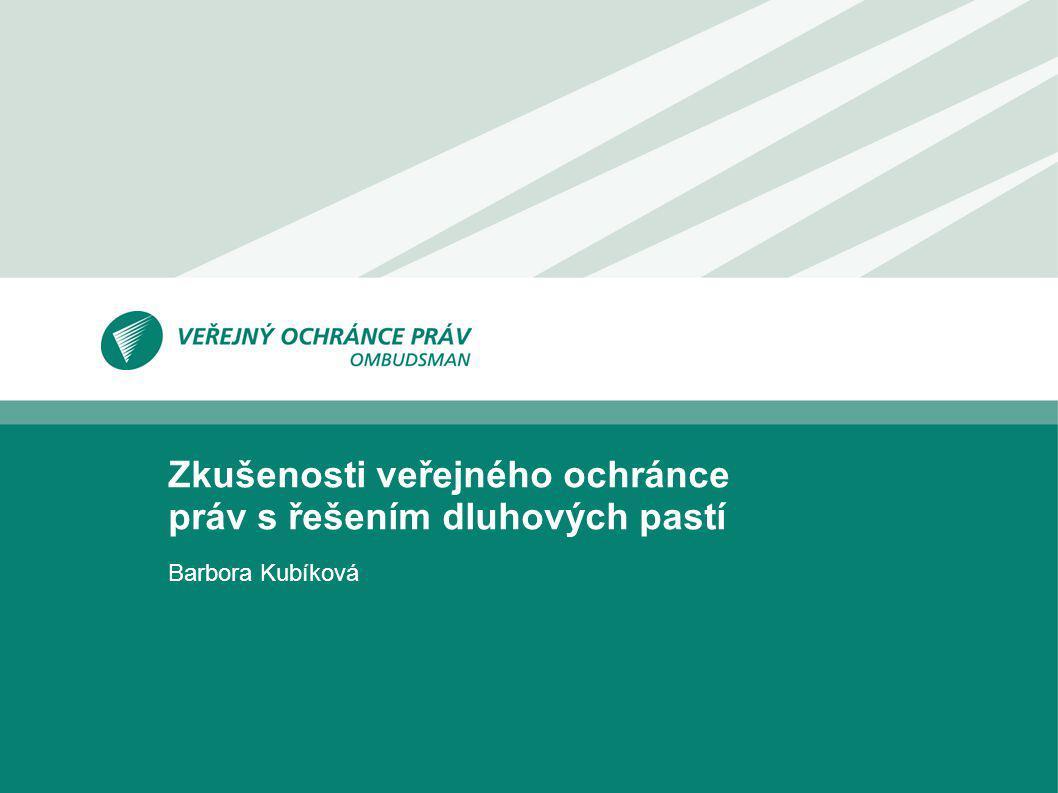 Zkušenosti veřejného ochránce práv s řešením dluhových pastí Barbora Kubíková