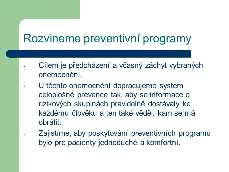 Rozvineme preventivní programy - Cílem je předcházení a včasný záchyt vybraných onemocnění.