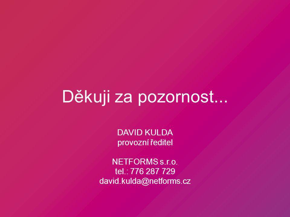 Děkuji za pozornost... DAVID KULDA provozní ředitel NETFORMS s.r.o. tel.: 776 287 729 david.kulda@netforms.cz