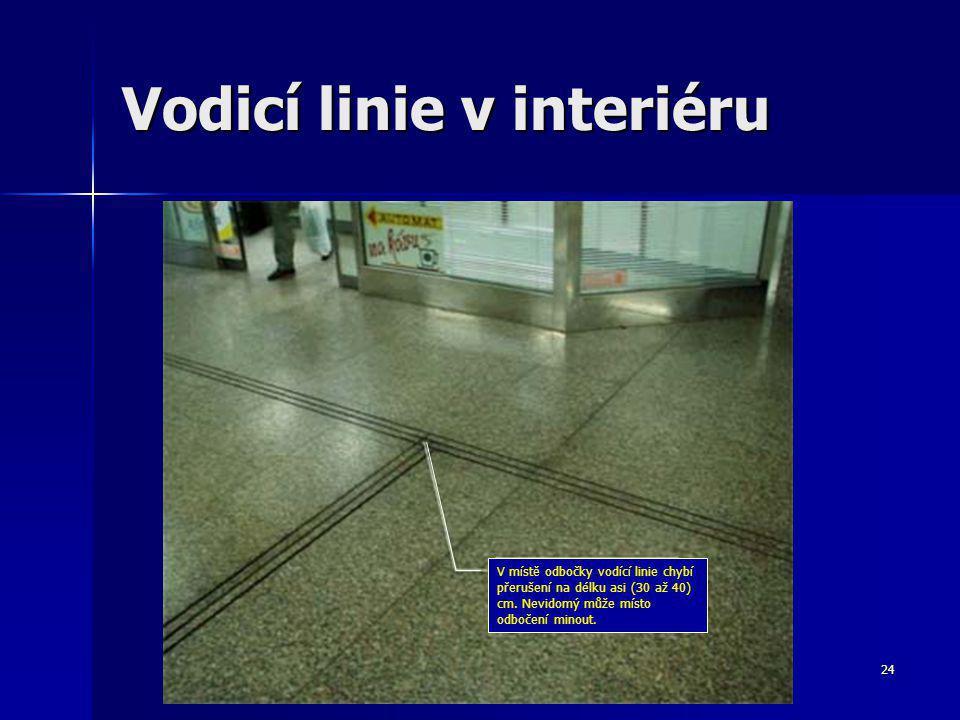 24 Vodicí linie v interiéru V místě odbočky vodící linie chybí přerušení na délku asi (30 až 40) cm.